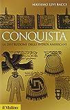 Massimo Livi Bacci: Conquista. La distruzione degli indios americani