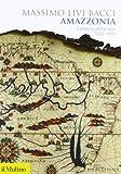 Massimo Livi Bacci: Amazzonia. L'impero dell'acqua 1500-1800