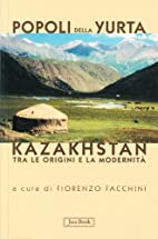 Popoli della yurta: Kazakhstan: tra le…
