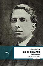 Guido Gozzano. La breve vita di un grande…