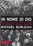 Michael Burleigh: In nome di Dio. Religione, politica e totalitarismo da Hitler ad Al Qaeda