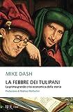 Mike Dash: La febbre dei tulipani. La prima grande crisi economica della storia