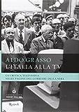 Aldo Grasso: L'Italia alla Tv. La critica televisiva nelle pagine del Corriere della sera