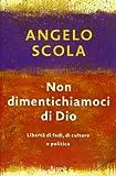 Angelo Scola: Non dimentichiamoci di Dio. Libertà di fedi, di culture e politica