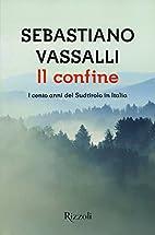 Il confine: i cento anni del Sudtirolo in…