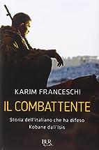Il combattente: storia dell'italiano che ha…