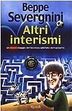 Beppe Severgnini: Altri Interismi (Un nuovo viaggio nel favoloso labirinto neroazzurro)