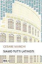Siamo tutti latinisti by Cesare Marchi