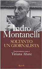 Soltanto un giornalista by Indro Montanelli