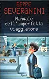 Severgnini, Beppe: Manuale Dell&#39;imperfetto Viaggiatore