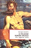 Georges Dumézil: La religione romana arcaica. Miti, leggende, realtà della vita religiosa romana. Con un'appendice sulla religione degli etruschi
