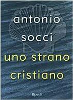 Uno strano cristiano by Antonio Socci