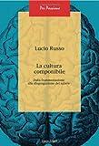 Lucio Russo: La cultura componibile. Dalla frammentazione alla disgregazione del sapere