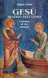 Angelo Scola: Gesù destino dell'uomo. Cammino di vita cristiana