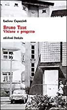 Bruno Taut: visione e progetto by Luciana…