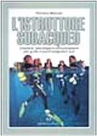 L' istruttore subacqueo. Didattica,…