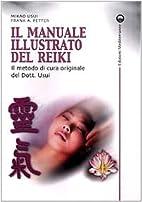 Il manuale illustrato del Reiki. Il metodo…