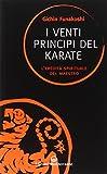 Gichin Funakoshi: I venti principi del karate. L'eredità spirituale del Maestro