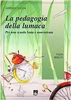 La pedagogia della lumaca: per una scuola…