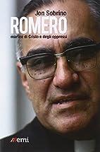Romero, martire di Cristo e degli oppressi…