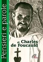 Pensieri e parole di Charles de Foucauld by…