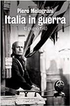 Italia in guerra : 10 giugno 1940 by Piero…