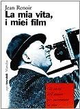 Jean Renoir: La mia vita, i miei film. Gli occhi dell'amore per raccontare la vita