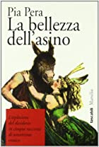 La bellezza dell'asino by Pia Pera