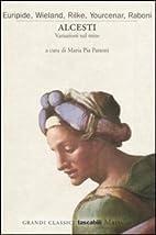 Alcesti. Variazioni sul mito by M. P.…