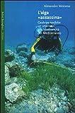Alexandre Meinesz: L'alga «assassina». Caulerpa taxifolia: un attentato alla biodiversità del Mediterraneo
