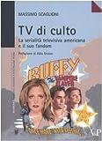 Massimo Scaglioni: Tv di culto. La serialità televisiva americana e il suo fandom