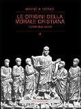 Meeks, Wayne A: Le origini della morale cristiana: I primi due secoli (Cultura e storia)