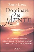 Dominare la mente by Barry Long
