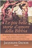 Jacqueline Dauxois: Le più belle storie d'amore della Bibbia. Da Adamo ed Eva a Sansone e Dalila: amori, passioni e tradimenti dalle origini della storia dell'uomo