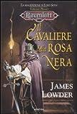 James Lowder: Il cavaliere della rosa nera. La maledizione di Lord Soth. Ravenloft vol. 1