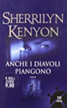 Anche i diavoli piangono by Sherrilyn Kenyon