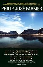 Alle sorgenti del fiume by Philip José…