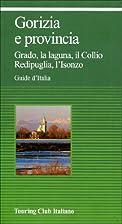 Gorizia e provincia. Grado, la laguna, il…