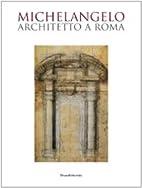 Michelangelo architetto a Roma by Mauro…