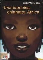 Una bambina chiamata Africa by Alberto Melis