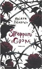 Strappami il cuore by Chiara Palazzolo