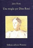 Una moglie per Dino Rossi by John Fante
