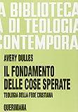 Avery Dulles: Il fondamento delle cose sperate. Teologia della fede cristiana
