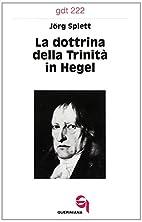 La dottrina della trinità in Hegel by Jörg…