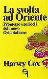 Harvey Cox: La svolta ad Oriente. Promesse e pericoli del nuovo orientalismo