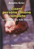 Essere persona umana completa: la forza di…