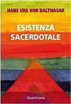 Esistenza sacerdotale by Hans U von…