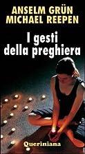 ˆI ‰gesti della preghiera by Anselm Grün
