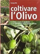 Coltivare l'olivo. Le varietà,…