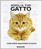 David Alderton: Scegli il tuo gatto. Come sapere quale razza fa per voi